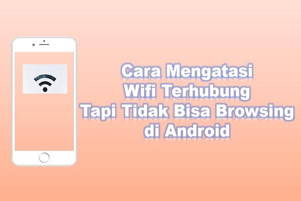 Cara Mengatasi Wifi Terhubung Tapi Tidak Bisa Browsing di Android
